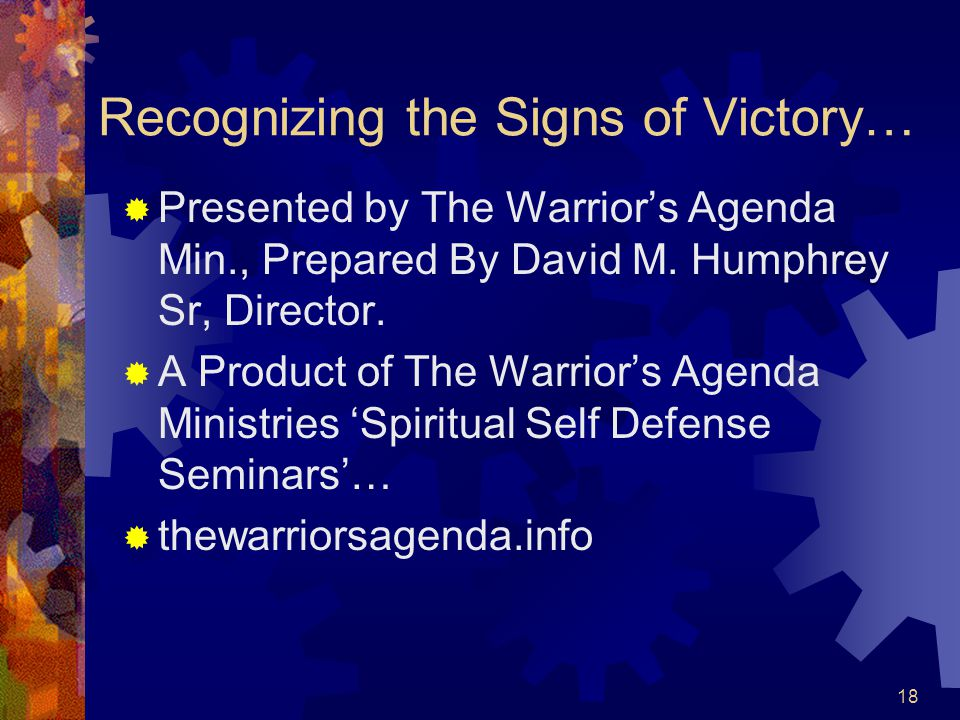 Recognizing the Signs of Victory…  It is Vital for you to 'Recognize the Signs of Your Victory…'  All the time they may not be easy to recognize, but realize this…  That if you 'Command' and things get worse,  Or if you 'Pray' and things get worse, you are on the right track and keep doing what you're doing.
