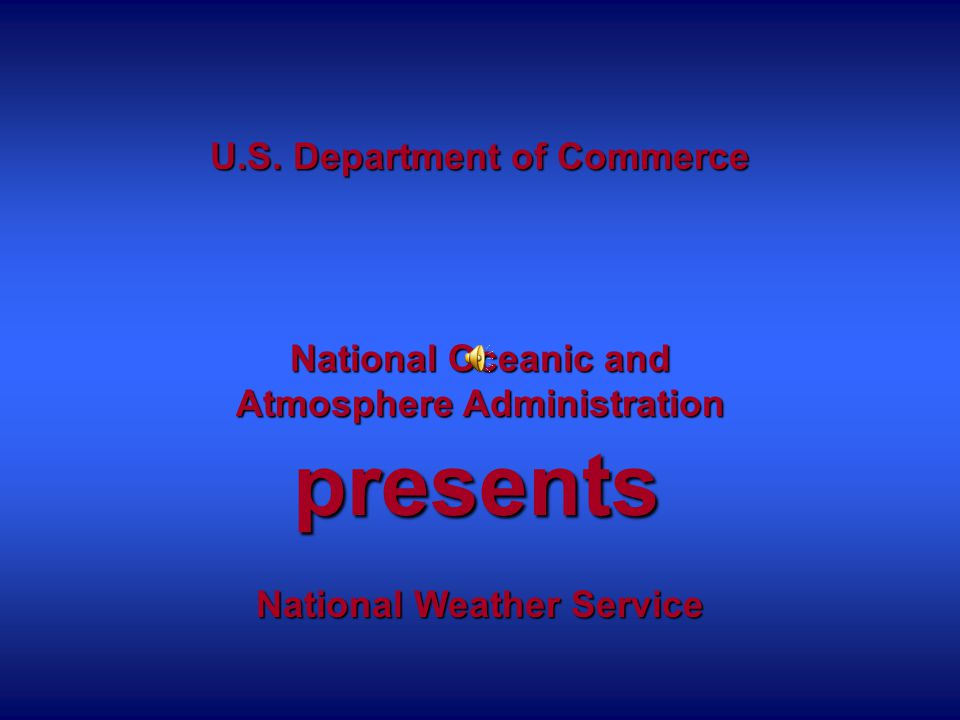 U.S. Department of Commerce National Oceanic and Atmosphere Administration National Weather Service presents