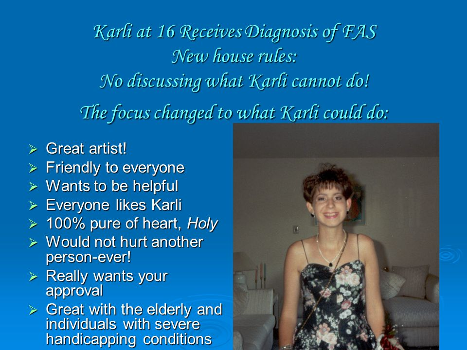 Karli at 16 Receives Diagnosis of FAS New house rules: No discussing what Karli cannot do.
