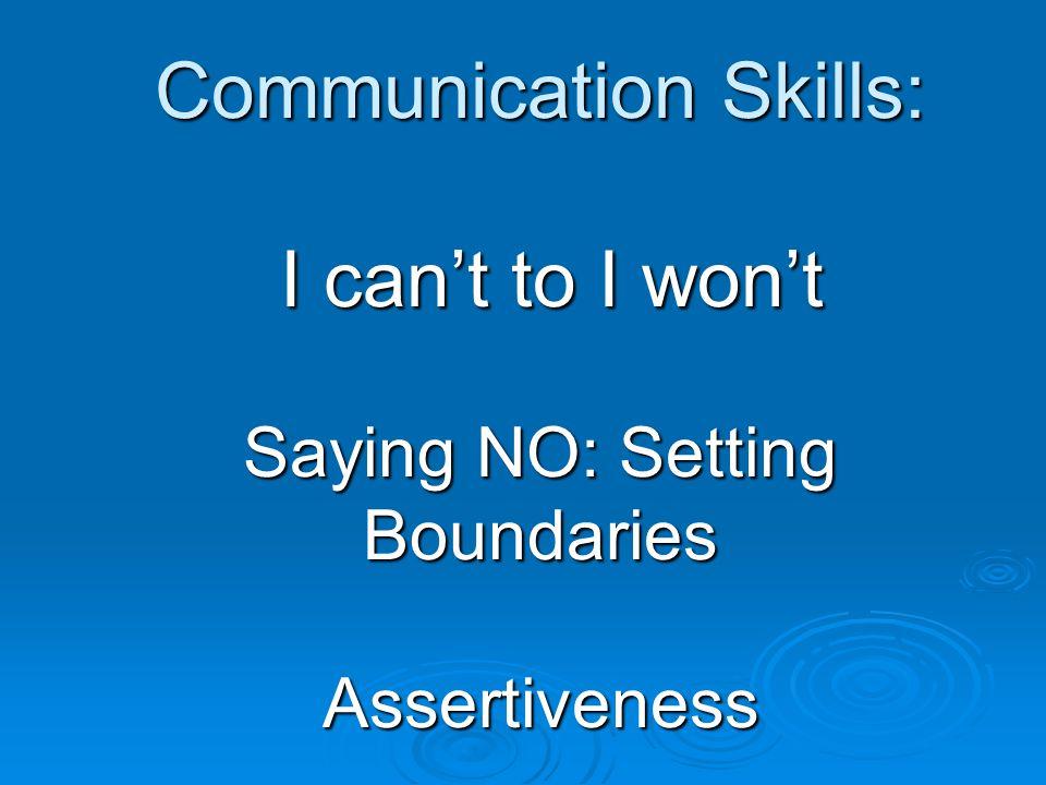 Communication Skills: I can't to I won't Saying NO: Setting Boundaries Assertiveness
