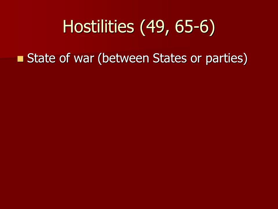 Hostilities (49, 65-6) State of war (between States or parties) State of war (between States or parties)