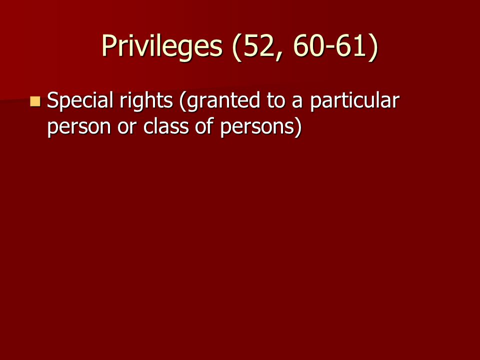 Privileges (52, 60-61) Special rights (granted to a particular person or class of persons) Special rights (granted to a particular person or class of persons)