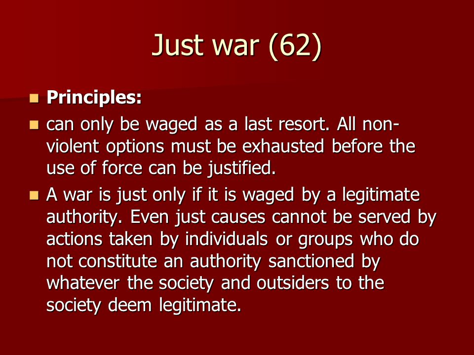 Just war (62) Principles: Principles: can only be waged as a last resort.