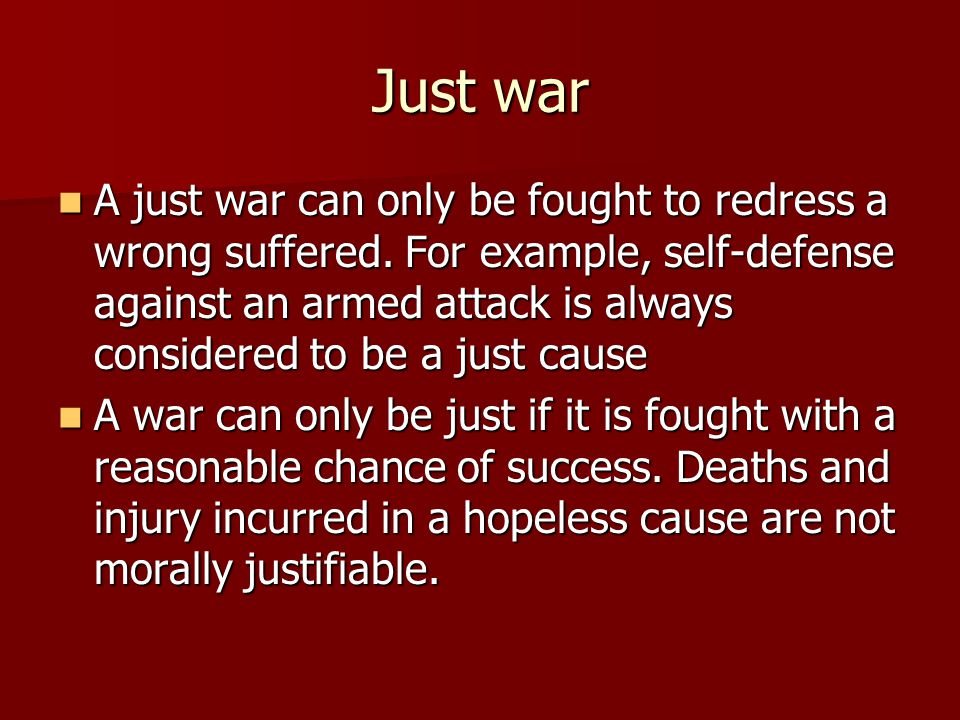 Just war A just war can only be fought to redress a wrong suffered.