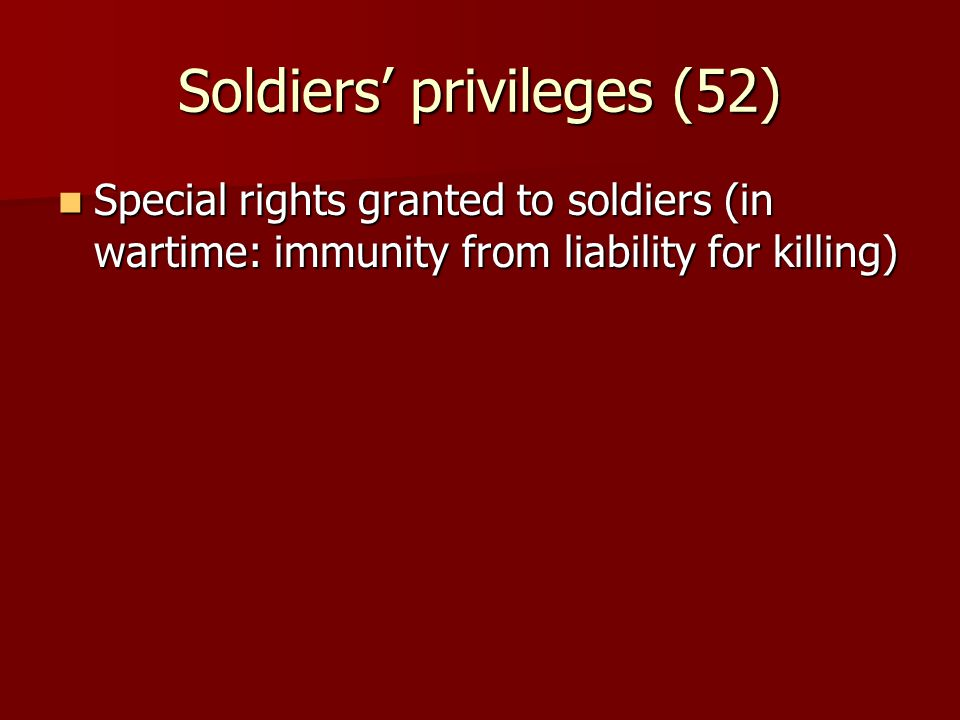 Soldiers' privileges (52) Special rights granted to soldiers (in wartime: immunity from liability for killing) Special rights granted to soldiers (in wartime: immunity from liability for killing)