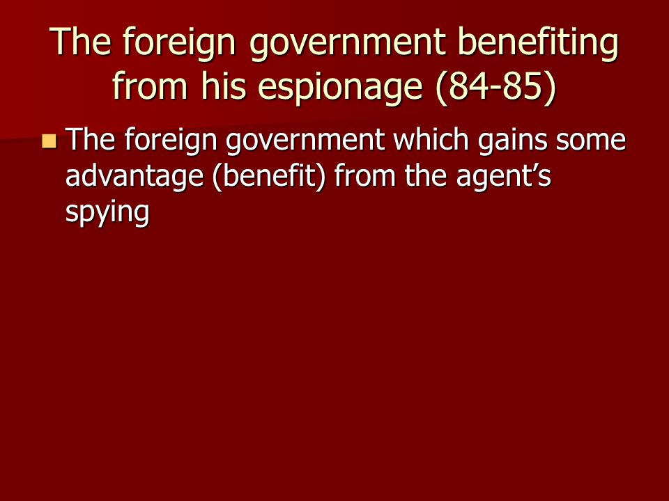 The foreign government benefiting from his espionage (84-85) The foreign government which gains some advantage (benefit) from the agent's spying The foreign government which gains some advantage (benefit) from the agent's spying