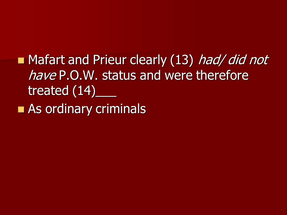 Mafart and Prieur clearly (13) had/ did not have P.O.W.