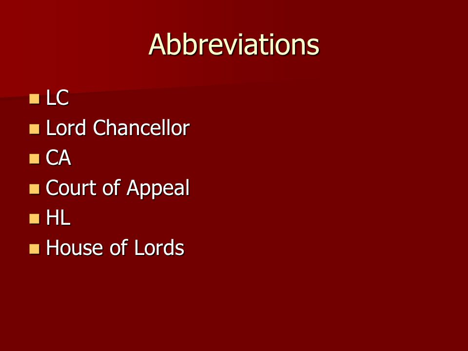 Abbreviations LC LC Lord Chancellor Lord Chancellor CA CA Court of Appeal Court of Appeal HL HL House of Lords House of Lords