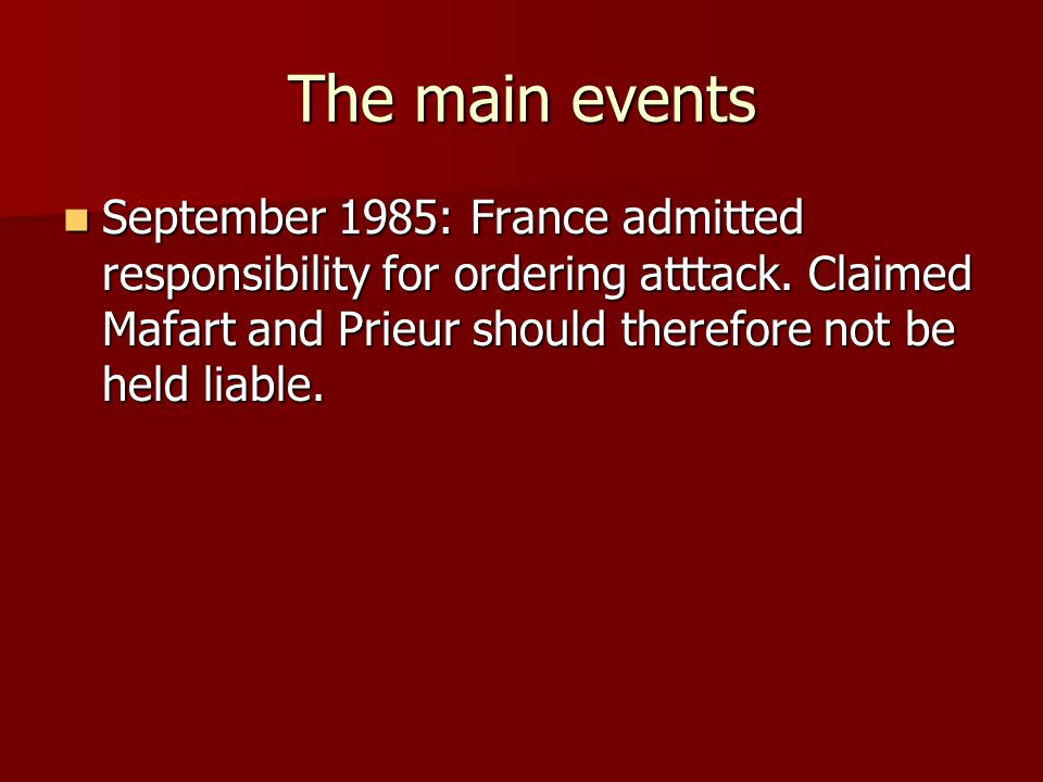 The main events September 1985: France admitted responsibility for ordering atttack.