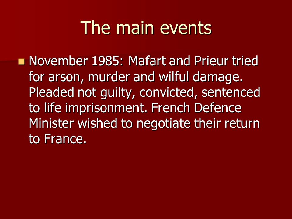 The main events November 1985: Mafart and Prieur tried for arson, murder and wilful damage.