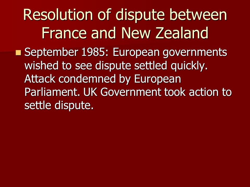 Resolution of dispute between France and New Zealand September 1985: European governments wished to see dispute settled quickly.