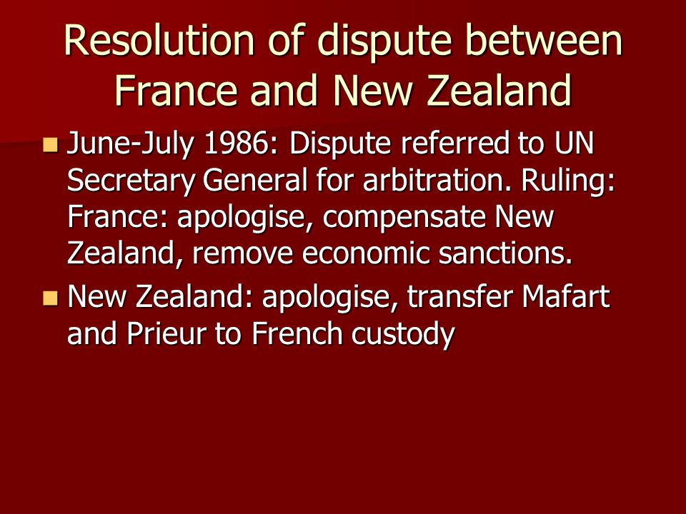Resolution of dispute between France and New Zealand June-July 1986: Dispute referred to UN Secretary General for arbitration.