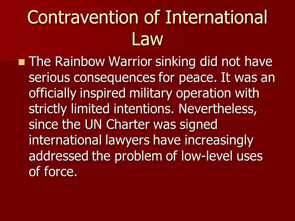 Contravention of International Law The Rainbow Warrior sinking did not have serious consequences for peace.