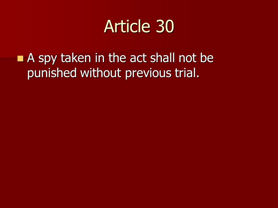 Article 30 A spy taken in the act shall not be punished without previous trial.