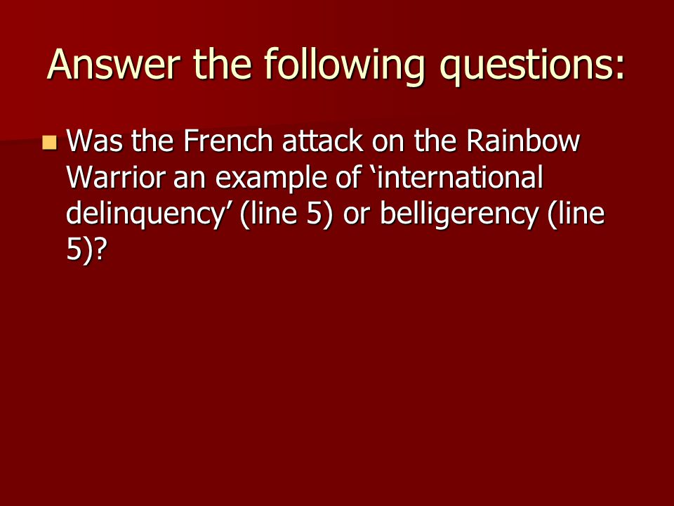 Answer the following questions: Was the French attack on the Rainbow Warrior an example of 'international delinquency' (line 5) or belligerency (line 5).