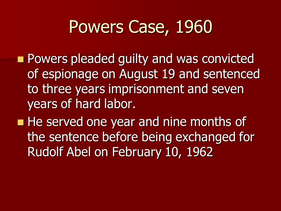 Powers Case, 1960 Powers pleaded guilty and was convicted of espionage on August 19 and sentenced to three years imprisonment and seven years of hard labor.