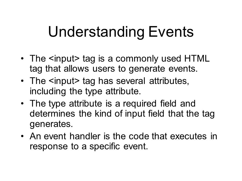 Understanding Events The tag is a commonly used HTML tag that allows users to generate events. The tag has several attributes, including the type attr