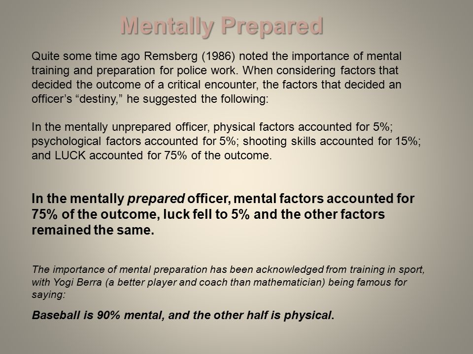 Quite some time ago Remsberg (1986) noted the importance of mental training and preparation for police work.