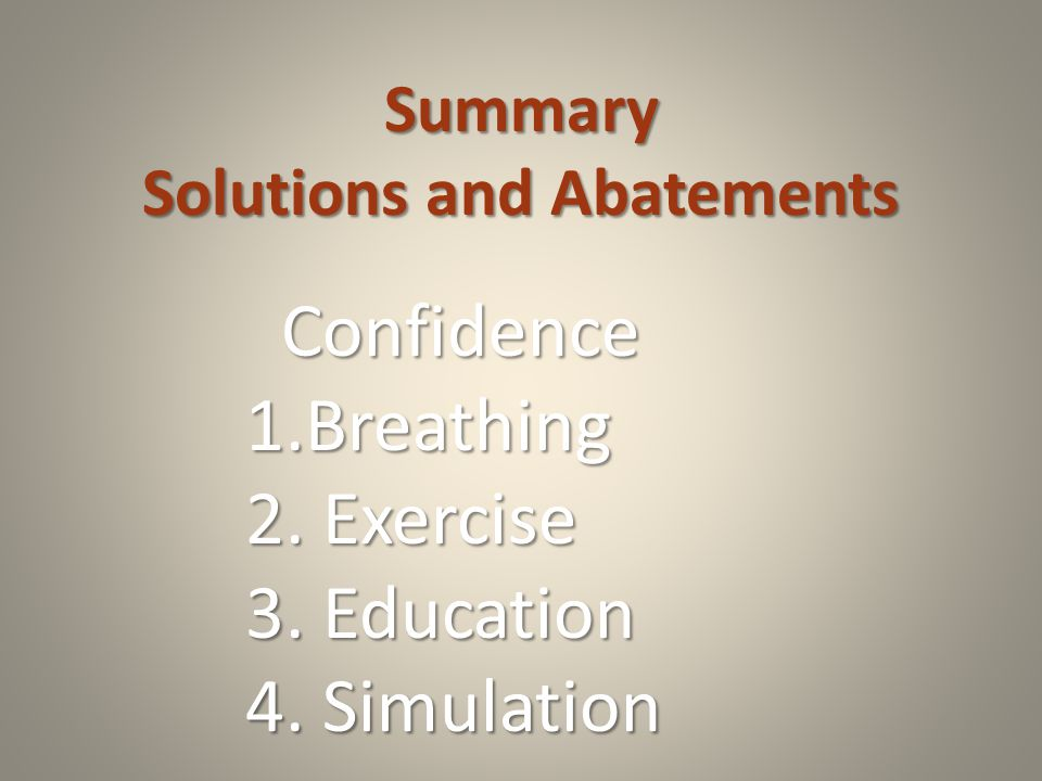 Summary Solutions and Abatements Confidence Confidence 1.Breathing 2.