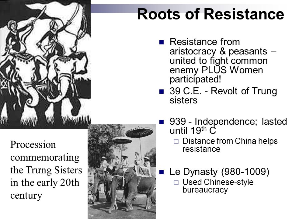Roots of Resistance Resistance from aristocracy & peasants – united to fight common enemy PLUS Women participated.