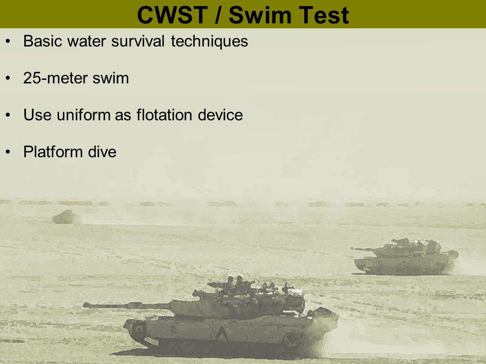 CWST / Swim Test Basic water survival techniques 25-meter swim Use uniform as flotation device Platform dive