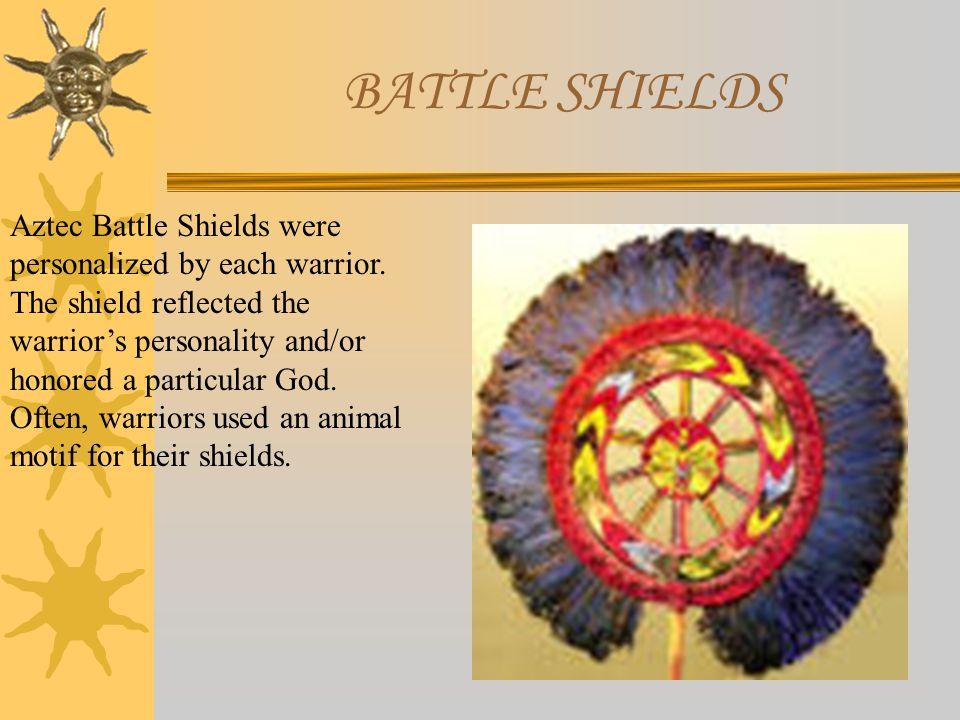 BATTLE SHIELDS Aztec Battle Shields were personalized by each warrior.