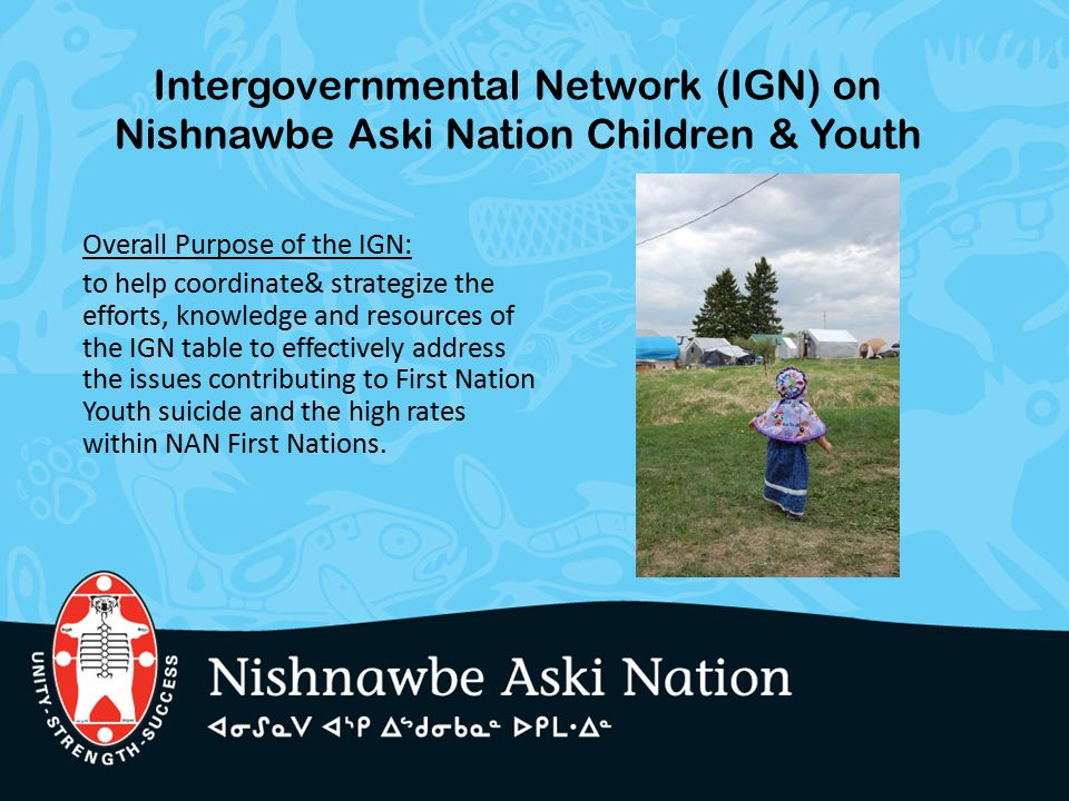 Intergovernmental Network (IGN) on Nishnawbe Aski Nation Children & Youth Overall Purpose of the IGN: to help coordinate& strategize the efforts, know