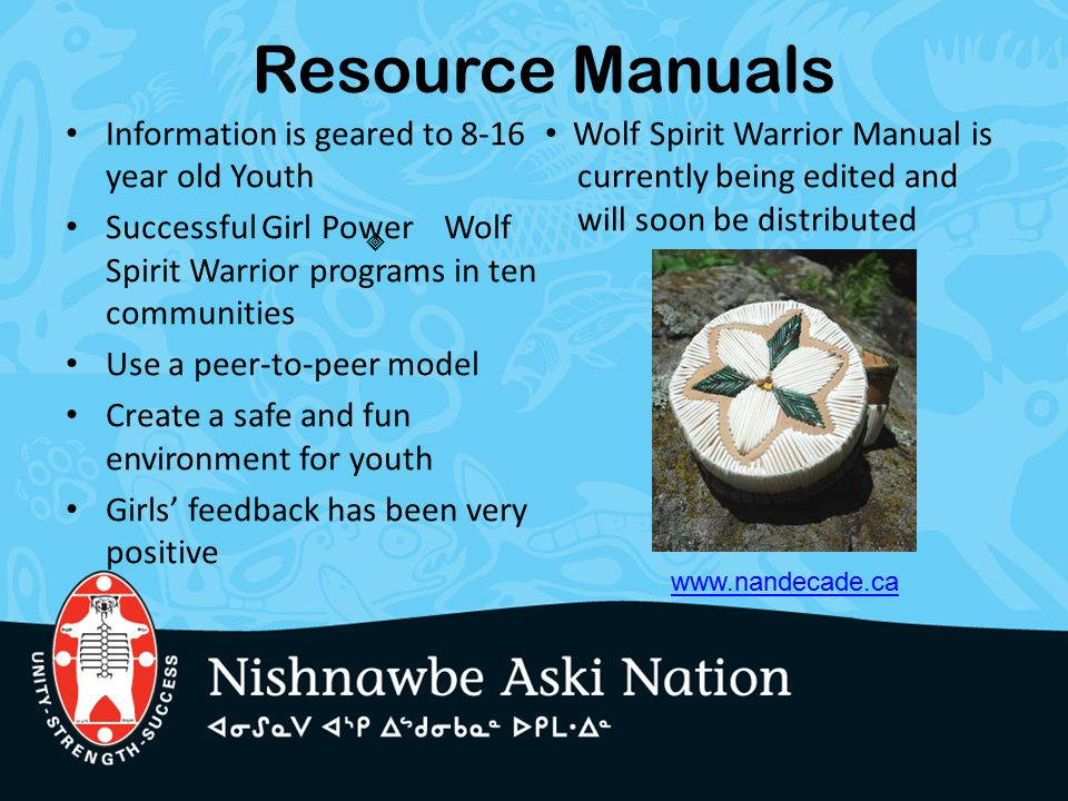Resource Manuals Information is geared to 8-16 year old Youth Successful Girl Power Wolf Spirit Warrior programs in ten communities Use a peer-to-peer