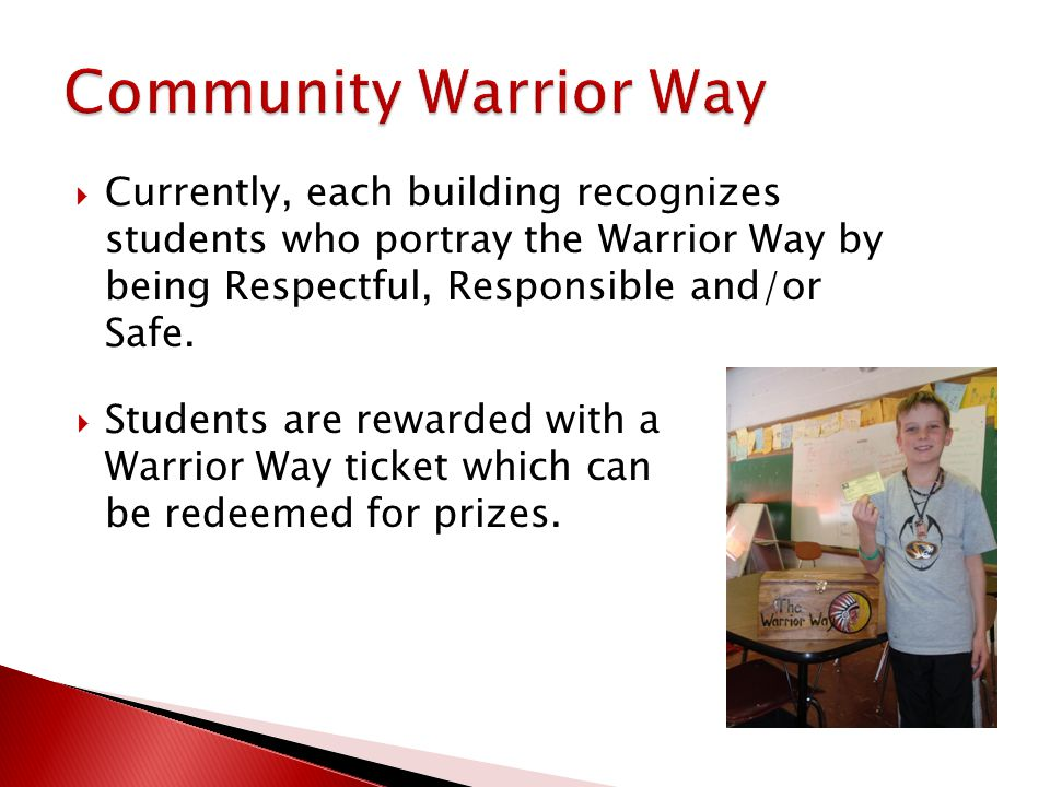  Currently, each building recognizes students who portray the Warrior Way by being Respectful, Responsible and/or Safe.