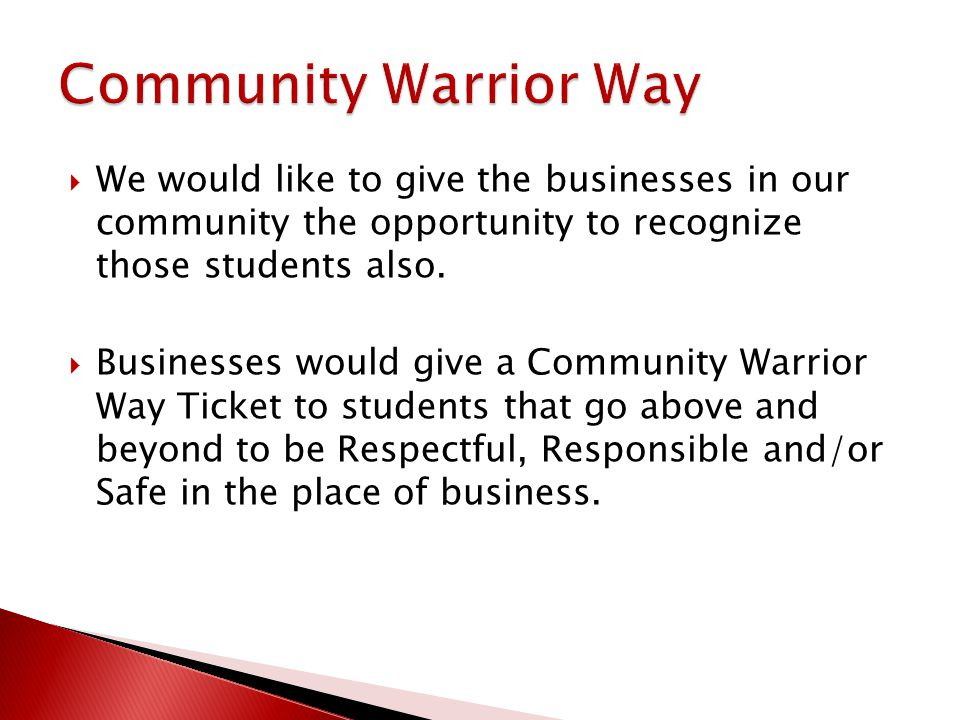  We would like to give the businesses in our community the opportunity to recognize those students also.  Businesses would give a Community Warrior