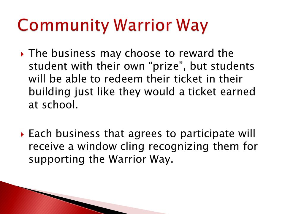 The business may choose to reward the student with their own prize , but students will be able to redeem their ticket in their building just like they would a ticket earned at school.