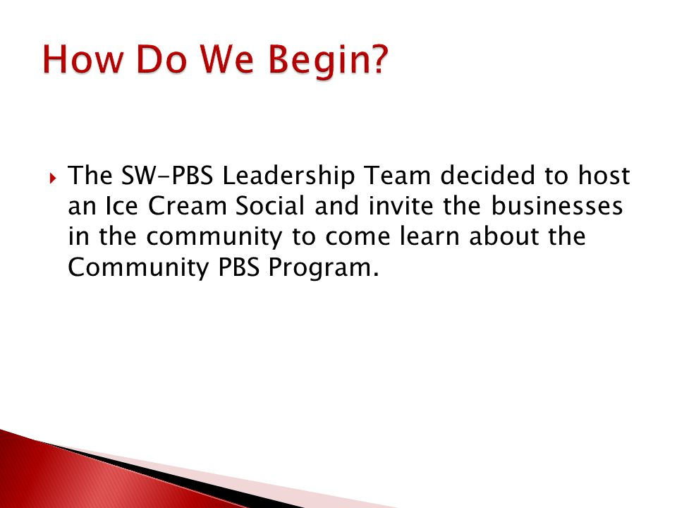  The SW-PBS Leadership Team decided to host an Ice Cream Social and invite the businesses in the community to come learn about the Community PBS Prog
