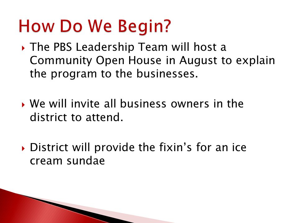  The PBS Leadership Team will host a Community Open House in August to explain the program to the businesses.