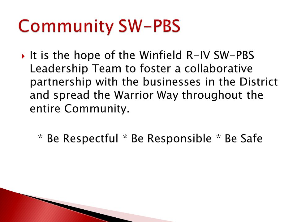  It is the hope of the Winfield R-IV SW-PBS Leadership Team to foster a collaborative partnership with the businesses in the District and spread the Warrior Way throughout the entire Community.