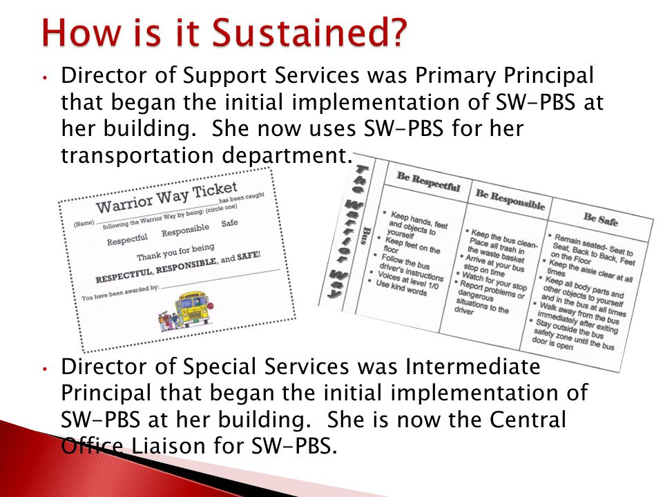 Director of Support Services was Primary Principal that began the initial implementation of SW-PBS at her building. She now uses SW-PBS for her transp