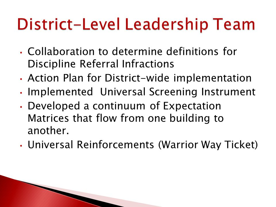 Collaboration to determine definitions for Discipline Referral Infractions Action Plan for District-wide implementation Implemented Universal Screening Instrument Developed a continuum of Expectation Matrices that flow from one building to another.