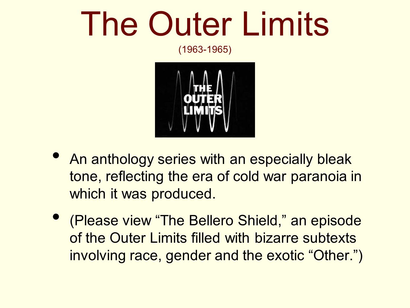 The Outer Limits (1963-1965) An anthology series with an especially bleak tone, reflecting the era of cold war paranoia in which it was produced.