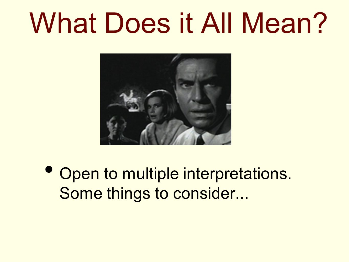 What Does it All Mean Open to multiple interpretations. Some things to consider...