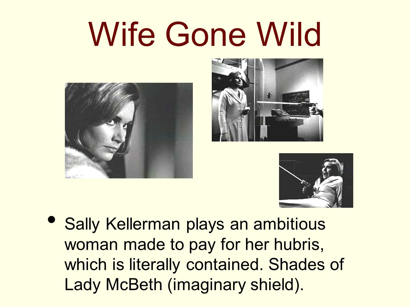 Wife Gone Wild Sally Kellerman plays an ambitious woman made to pay for her hubris, which is literally contained. Shades of Lady McBeth (imaginary shi