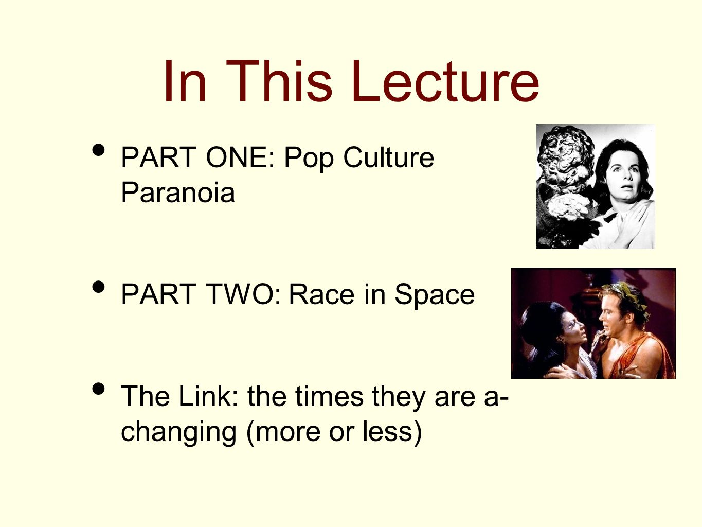 In This Lecture PART ONE: Pop Culture Paranoia PART TWO: Race in Space The Link: the times they are a- changing (more or less)