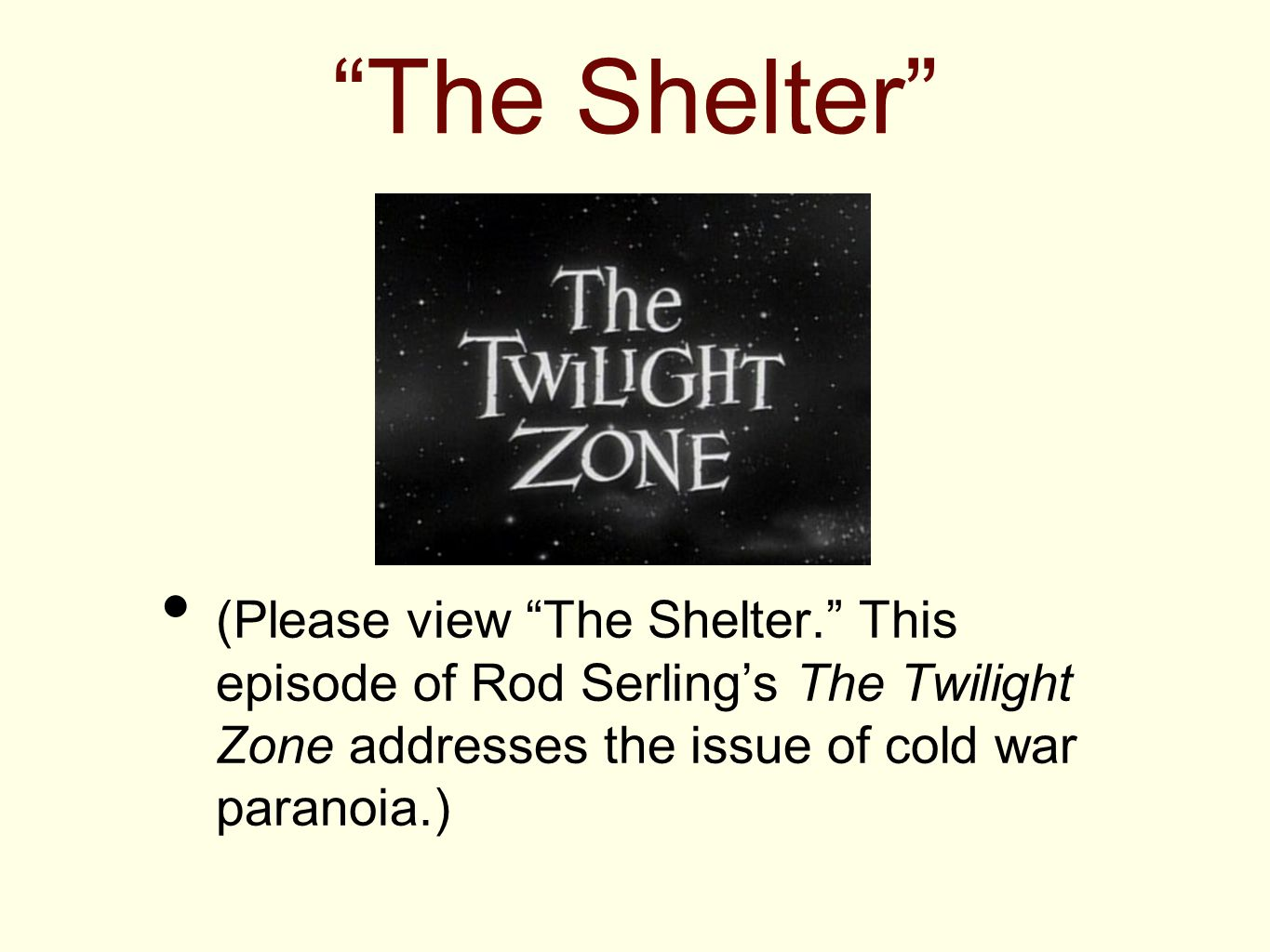 The Shelter (Please view The Shelter. This episode of Rod Serling's The Twilight Zone addresses the issue of cold war paranoia.)