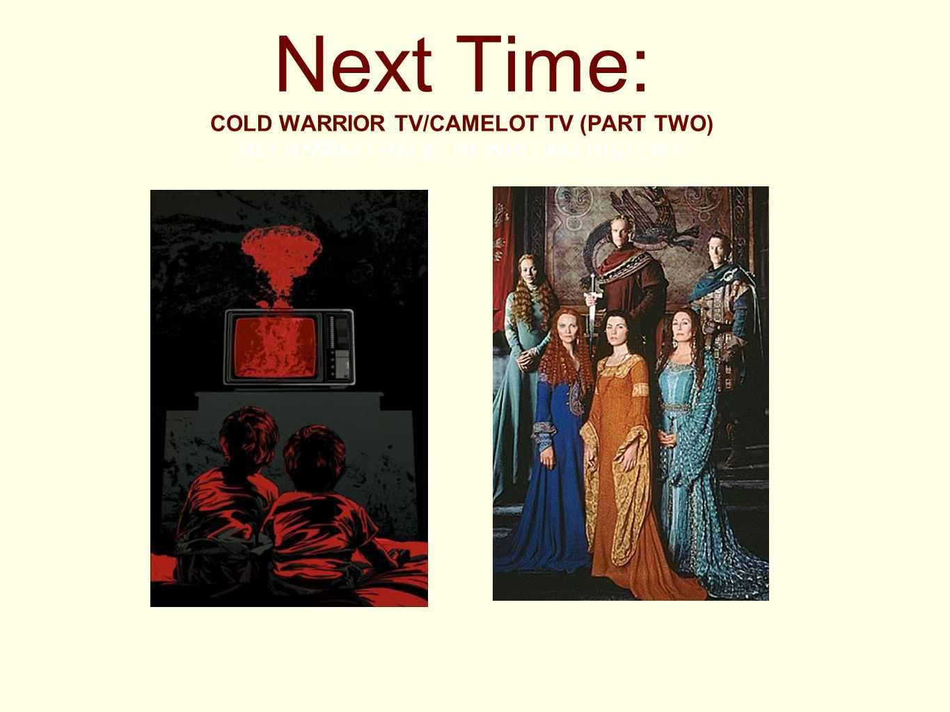 Next Time: COLD WARRIOR TV/CAMELOT TV (PART TWO) REFRAMING RACE, REWRITING HISTORY