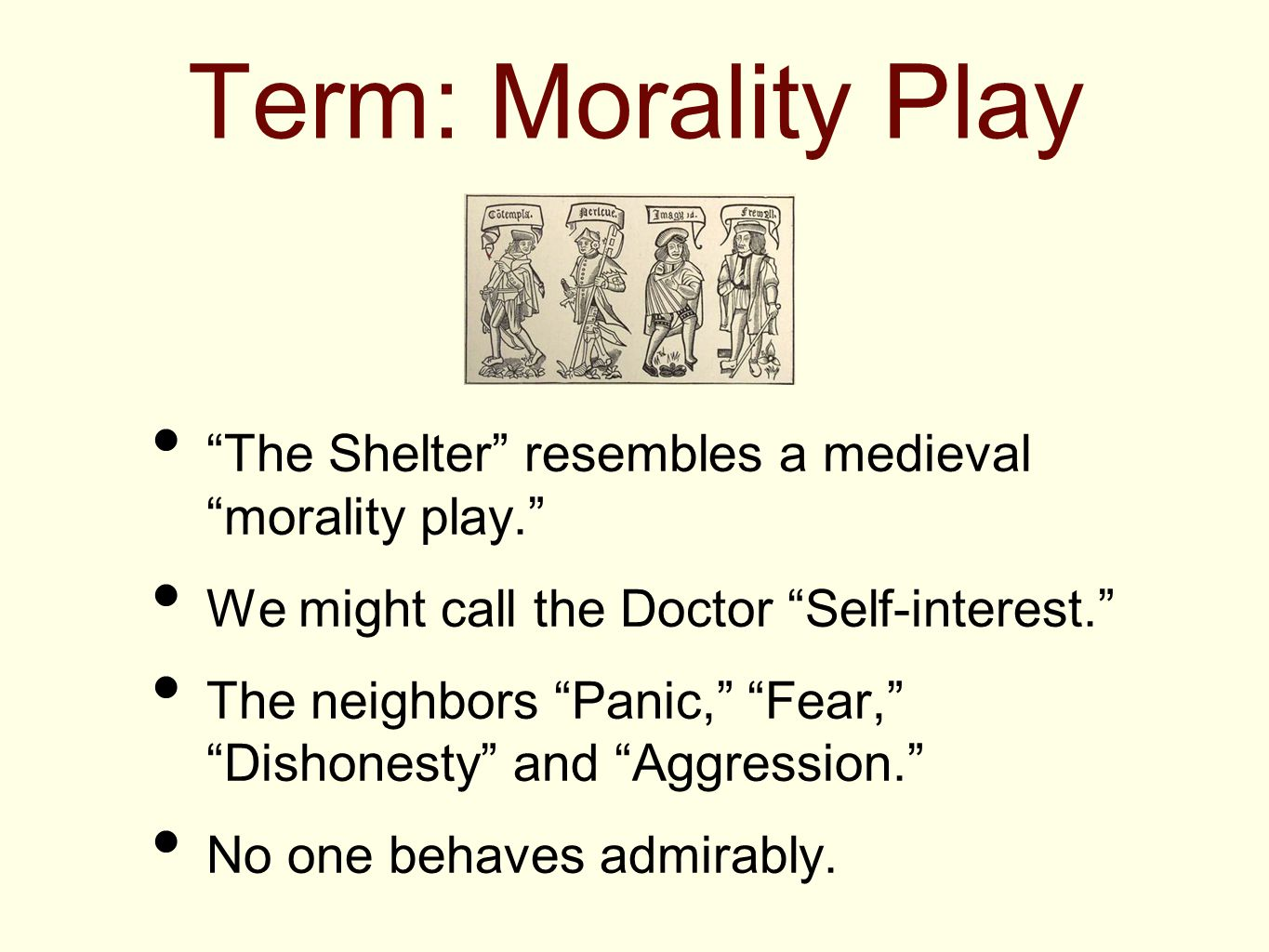 """Term: Morality Play """"The Shelter"""" resembles a medieval """"morality play."""" We might call the Doctor """"Self-interest."""" The neighbors """"Panic,"""" """"Fear,"""" """"Dish"""