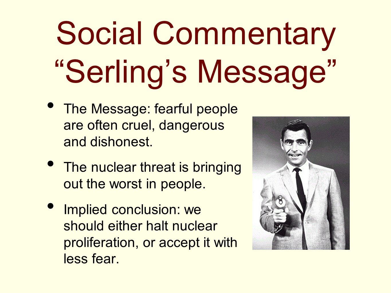 Social Commentary Serling's Message The Message: fearful people are often cruel, dangerous and dishonest.