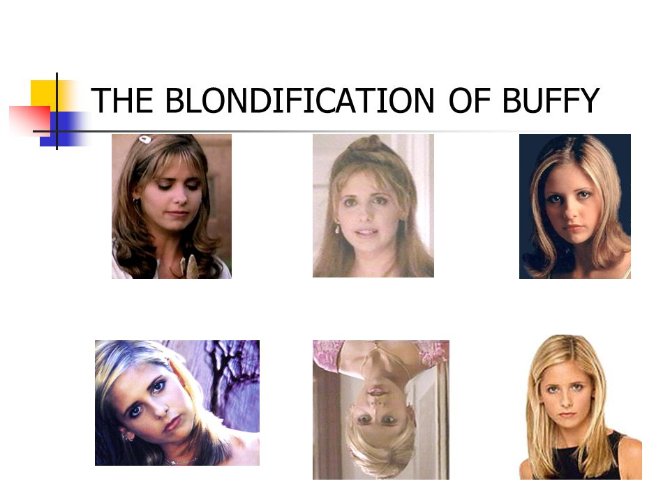 THE BLONDIFICATION OF BUFFY
