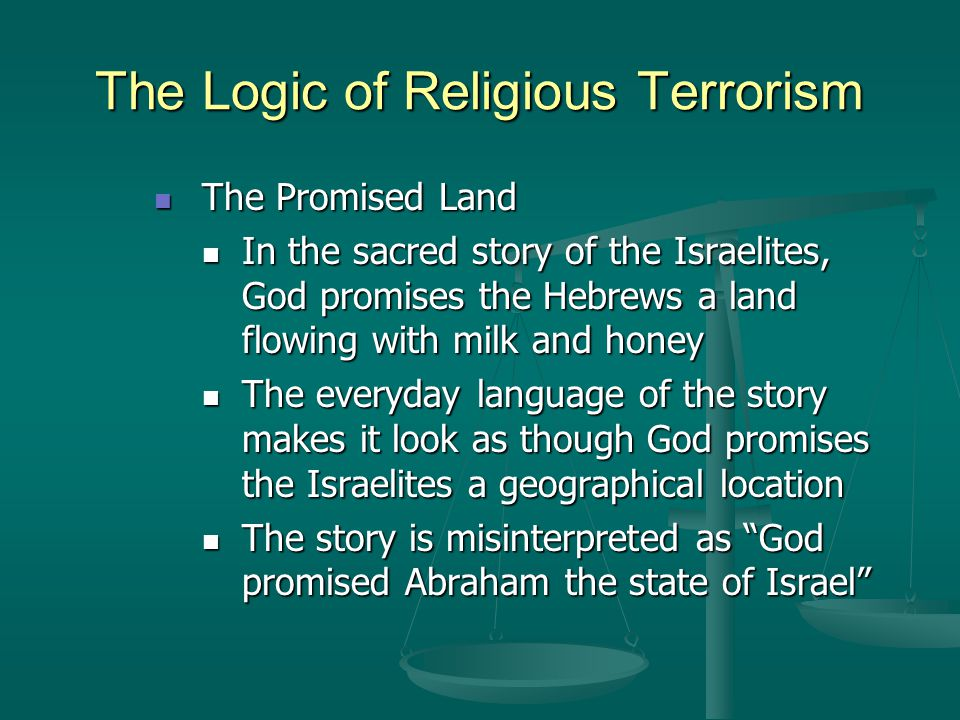 The Logic of Religious Terrorism The Promised Land The Promised Land In the sacred story of the Israelites, God promises the Hebrews a land flowing wi