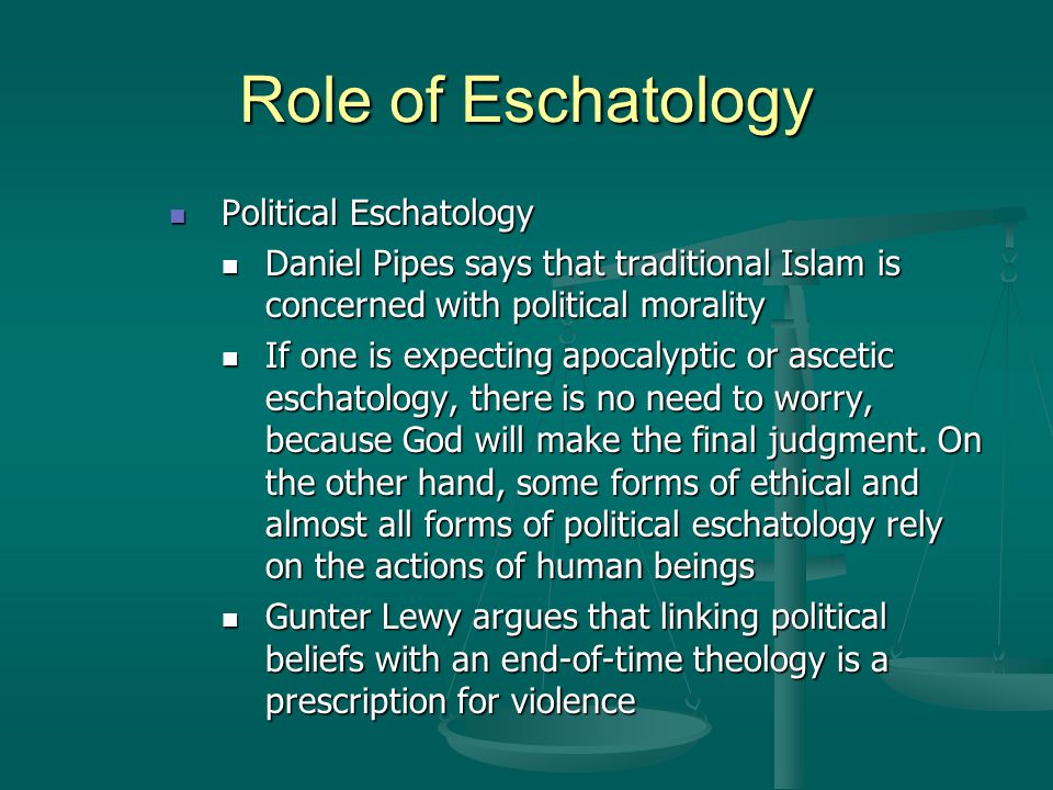 Role of Eschatology Political Eschatology Political Eschatology Daniel Pipes says that traditional Islam is concerned with political morality Daniel P