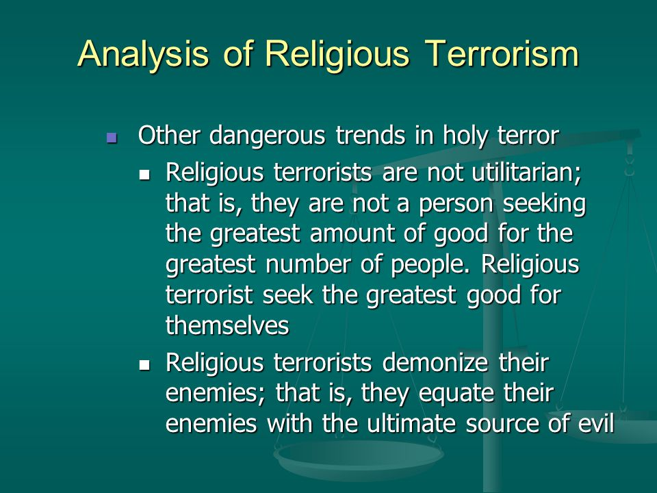 Other dangerous trends in holy terror Other dangerous trends in holy terror Religious terrorists are not utilitarian; that is, they are not a person s
