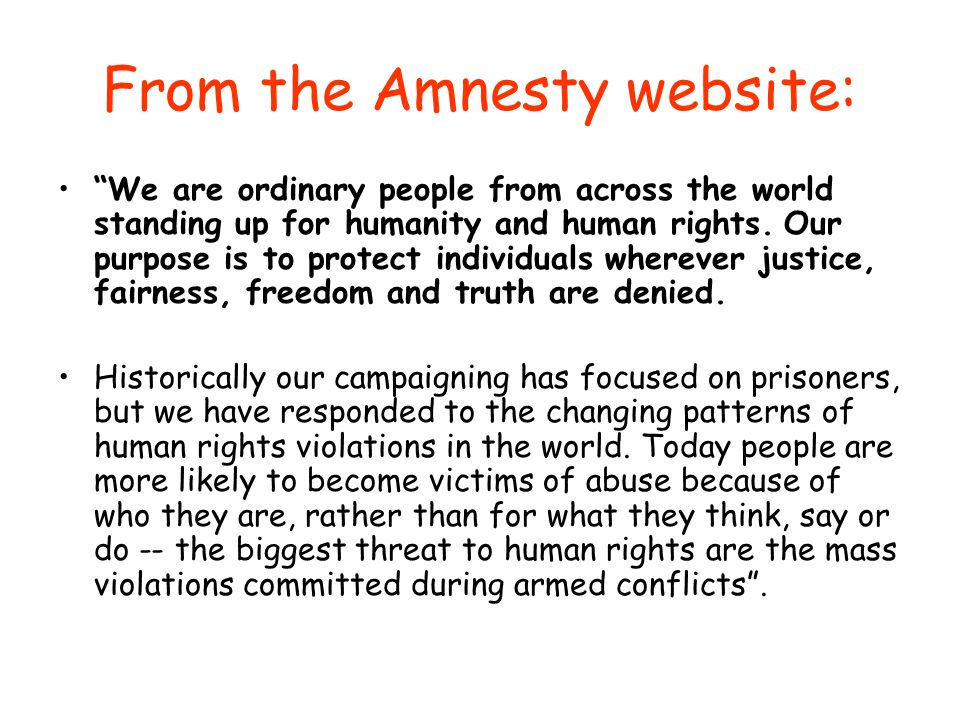 "From the Amnesty website: ""We are ordinary people from across the world standing up for humanity and human rights. Our purpose is to protect individua"