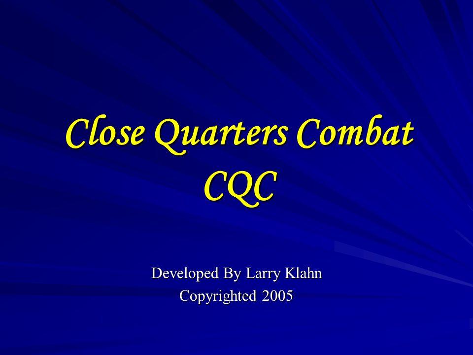 Close Quarters Combat CQC Developed By Larry Klahn Copyrighted 2005